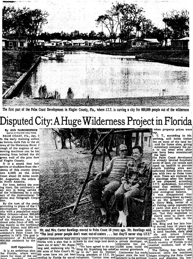 'By the turn of the century, according to plans of the ITT Development Corporation,' a long article about Palm Coast in The New York Times read on Jan. 6, 1974, 'a city with a population equal to New Orleans--about 600,000--will be situated on the banks of the Matanzas. An international sales force of 600, working mainly in the northeastern United States, sold $65 million worth of homesites in the company's Palm Coast development in 1973. The goal is an investment of $1 billion and 600,000 residents by the year 2000.' Click here for the full article.