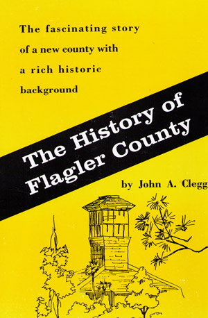 Jack Clegg's 'History of Flagler County' is available for sale, for $20, at the Friends of the Library bookshop at the Flagler County Public Library in Palm Coast.