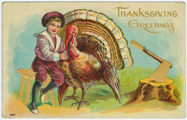 The above postcard, bizarre for its conjunction of grinning tenderness and imminent beheading, was issued in 1909, soon after the election of William Howard Taft president--a man who could eat that size turkey all by himself. (NYPL)